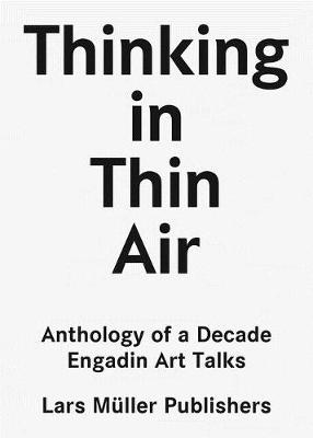 Thinking in Thin Air: Anthology of a Decade: Engadin Art Talks book