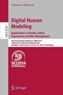 Digital Human Modeling. Applications in Health, Safety, Ergonomics and Risk Management by Vincent G. Duffy