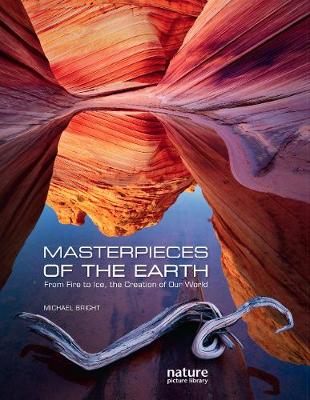Masterpieces of the Earth: From Fire to Ice, the Creation of Our World by Michael Bright