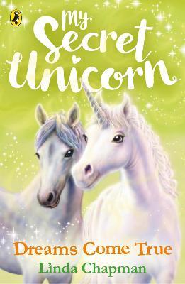 My Secret Unicorn: Dreams Come True by Linda Chapman