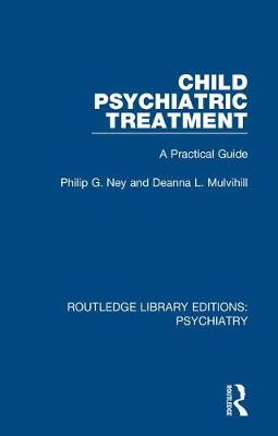 Child Psychiatric Treatment: A Practical Guide by Philip G. Ney