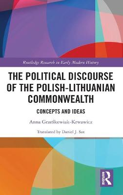 The Political Discourse of the Polish-Lithuanian Commonwealth: Concepts and Ideas book