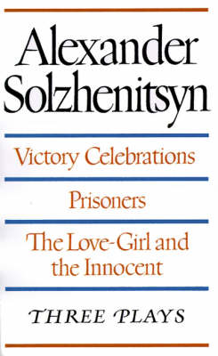 Victory Celebrations / Prisoners / the Love-Girl and the Innocent by Aleksandr Solzhenitsyn