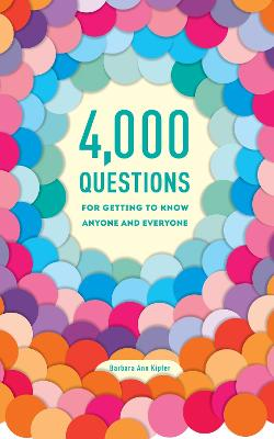 4,000 Questions For Getting To Know Anyone And Everyone, 2NdEdition book