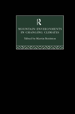 Mountain Environments in Changing Climates by Martin Beniston