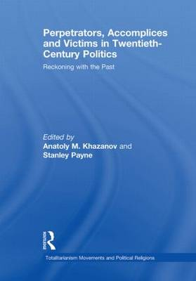 Perpetrators, Accomplices and Victims in Twentieth-Century Politics by Anatoly M. Khazanov