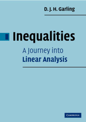 Inequalities: A Journey into Linear Analysis by D. J. H. Garling