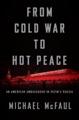 From Cold War to Hot Peace by Michael McFaul