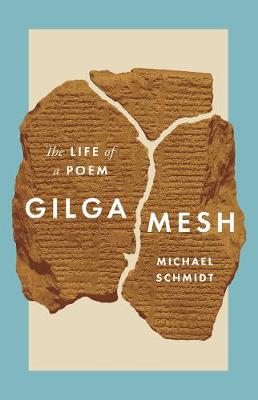 Gilgamesh: The Life of a Poem by Michael Schmidt