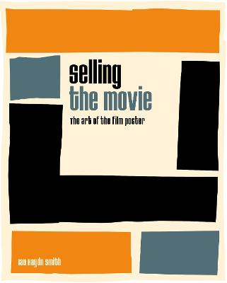Selling the Movie: The Art of the Film Poster book