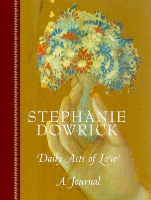 Daily Acts of Love: a Journal by Stephanie Dowrick