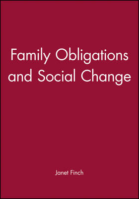 Family Obligations and Social Change by Professor Janet V. Finch