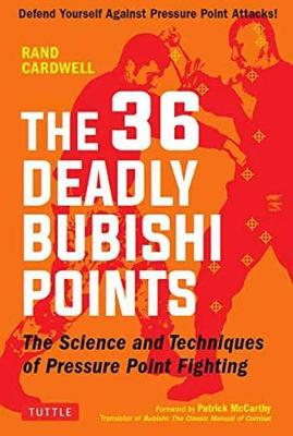 The 36 Deadly Bubishi Points by Rand Cardwell