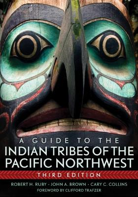 A Guide to the Indian Tribes of the Pacific Northwest by Dr Robert H Ruby