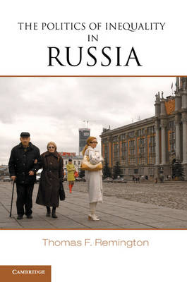 The Politics of Inequality in Russia by Thomas F. Remington