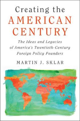 Creating the American Century by Martin J. Sklar