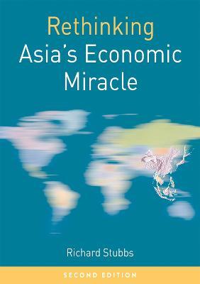 Rethinking Asia's Economic Miracle by Richard Stubbs