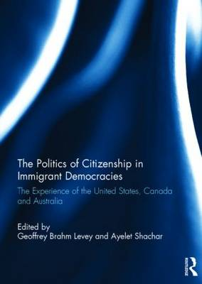 The Politics of Citizenship in Immigrant Democracies by Geoffrey Brahm Levey