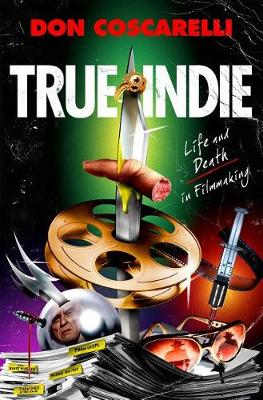 True Indie: Life and Death in Filmmaking book