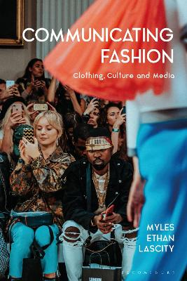 Communicating Fashion: Clothing, Culture, and Media by Dr Myles Ethan Lascity