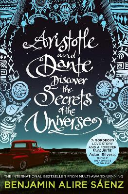 Aristotle and Dante Discover the Secrets of the Universe: The multi-award-winning international bestseller by Benjamin Alire Saenz