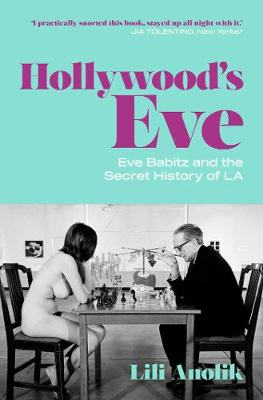 Hollywood's Eve: Eve Babitz and the Secret History of L.A. book