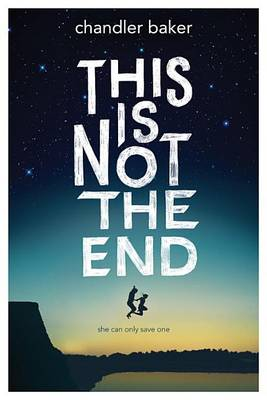 This Is Not the End by Chandler Baker