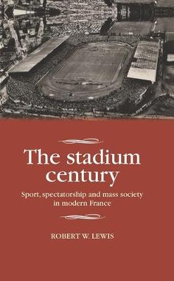 The Stadium Century by Robert W. Lewis