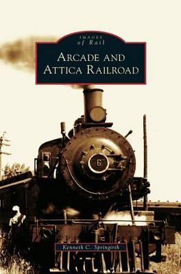 Arcade and Attica Railroad by Kenneth C Springirth