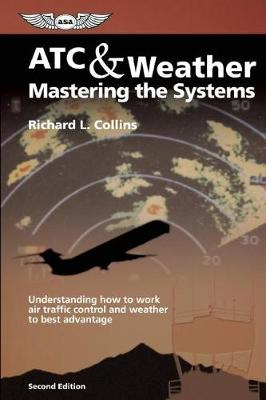 ATC & Weather: Mastering the Systems by Richard L. Collins