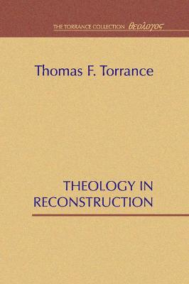 Theology in Reconstruction by Thomas F Torrance