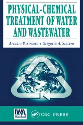 Physical-Chemical Treatment of Water and Wastewater by Arcadio P. Sincero
