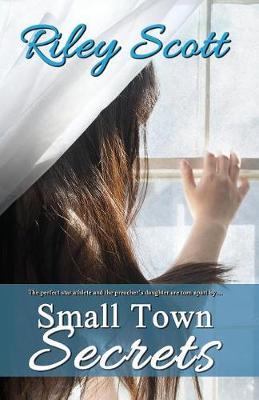 Small Town Secrets by Riley Scott