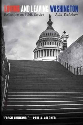Loving and Leaving Washington by John Yochelson