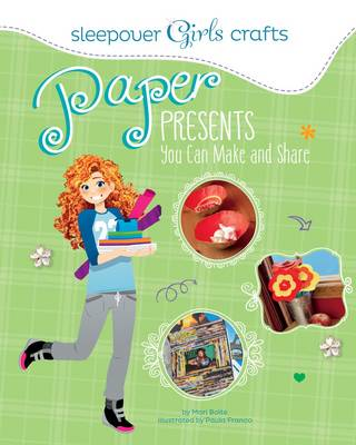 Sleepover Girls Crafts: Paper Presents You Can Make and Share by ,Mari Bolte
