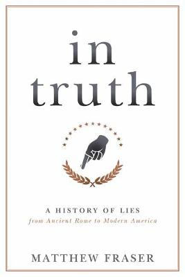 In Truth: A History of Lies from Ancient Rome to Modern America book
