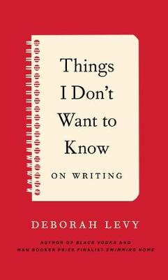Things I Don't Want to Know by Deborah Levy