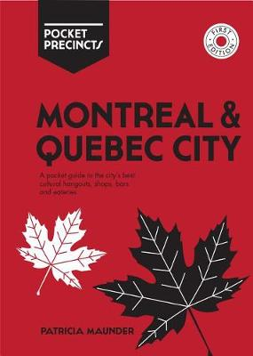 Montreal & Quebec City Pocket Precincts: A Pocket Guide to the City's Best Cultural Hangouts, Shops, Bars and Eateries by Patricia Maunder