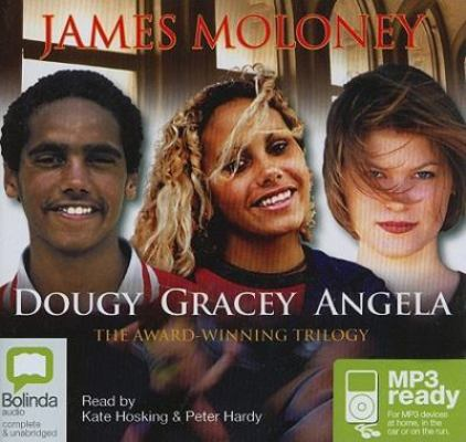 Dougy, Gracey and Angela (bind-up): 1 Spoken Word MP3 CD, 1135 Minutes by James Moloney