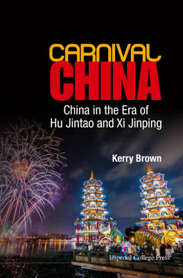 Carnival China: China In The Era Of Hu Jintao And Xi Jinping by Kerry Brown