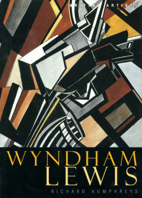 Wyndham Lewis (British Artists) by Richard Humphreys
