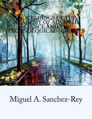 Proceedings of the Academy of Advance Science and the Technological Sciences by Miguel a Sanchez-Rey