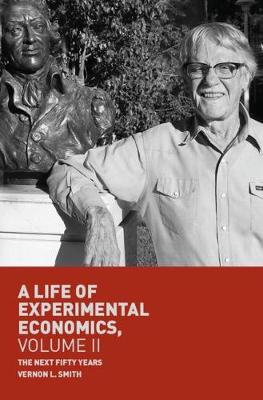 A Life of Experimental Economics, Volume II: The Next Fifty Years by Vernon L. Smith