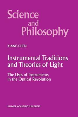 Instrumental Traditions and Theories of Light by Xiang Chen