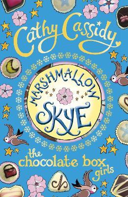 Chocolate Box Girls: Marshmallow Skye by Cathy Cassidy