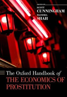 The Oxford Handbook of the Economics of Prostitution by Scott Cunningham