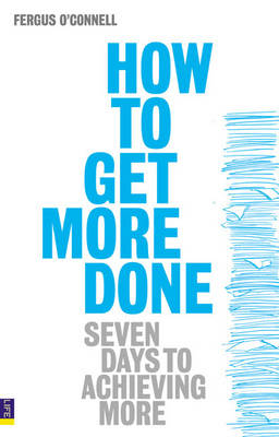 How to Get More Done by Fergus O'Connell