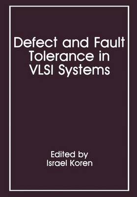 Defect and Fault Tolerance in VLSI Systems by Israel Koren
