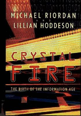 Crystal Fire: Birth of the Information Age by Michael Riordan