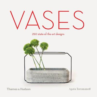 Vases: 250 state-of-the-art designs by Agata Toromanoff
